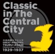 Classic in the Central City - Great Nagoya's Tsuru Asahi Classical Music Collection 1929-1937